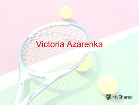 Victoria Azarenka. Biography Victoria Azarenka was born on July 31, 1989 in Minsk, Belarus. Her parents lived in Mogilev, but at 1986 they moved to Minsk,