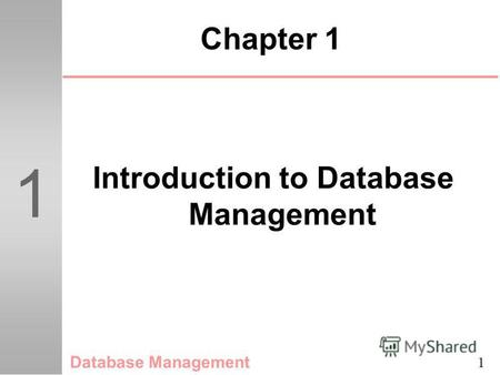 1 1 Chapter 1 Introduction to Database Management Database Management.