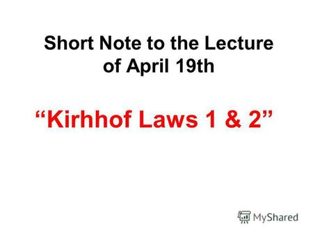 Short Note to the Lecture of April 19th Kirhhof Laws 1 & 2.