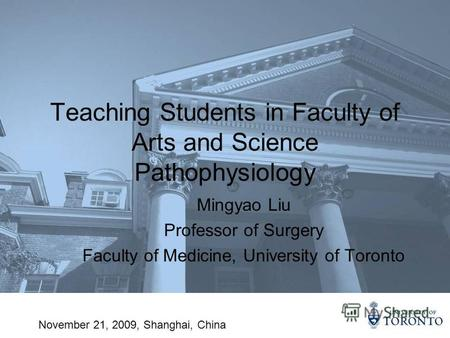 Teaching Students in Faculty of Arts and Science Pathophysiology Mingyao Liu Professor of Surgery Faculty of Medicine, University of Toronto November 21,