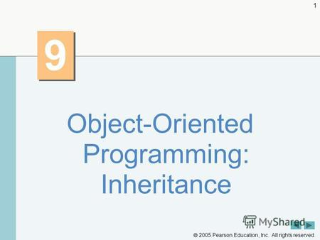 2005 Pearson Education, Inc. All rights reserved. 1 9 9 Object-Oriented Programming: Inheritance.