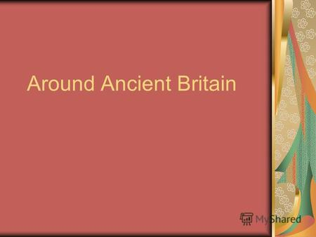 Around Ancient Britain. RomansBoadicea Ireland Wales Ancient Britain Scotland Robin Hood William Wallace King Richard.