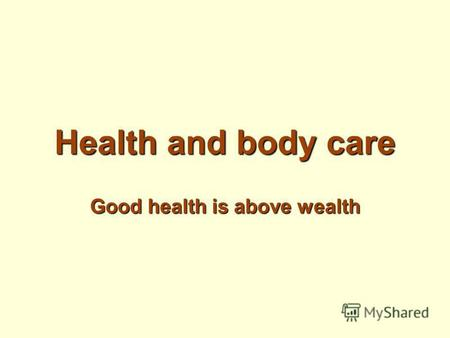Health and body care Good health is above wealth.