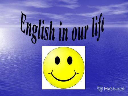 English… Today English becomes an integral part of peoples life. This is Global language.