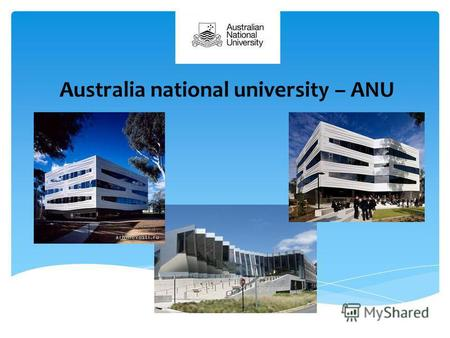 Australia national university – ANU. The university was founded in 1946. Now it is one of the world's universities in the field of scientific research,
