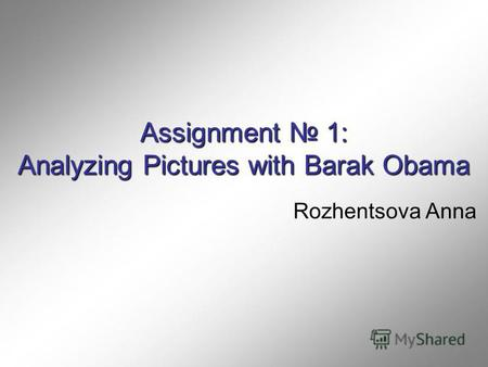 Assignment 1: Analyzing Pictures with Barak Obama Rozhentsova Anna.