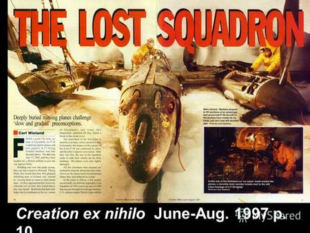Creation ex nihilo June-Aug. 1997 p. 10. The planes landed in 1942 in Greenland.