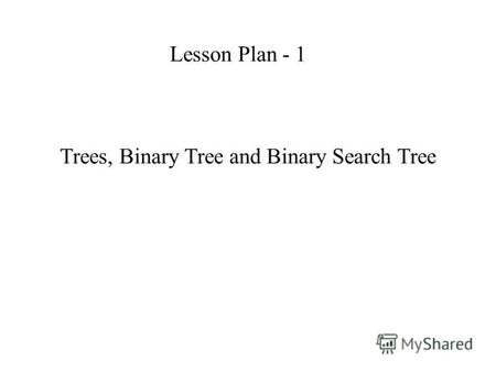 Trees, Binary Tree and Binary Search Tree Lesson Plan - 1.