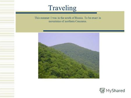 Traveling This summer I was in the south of Russia. To be exact in mountains of northern Caucasus.