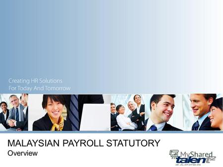 MALAYSIAN PAYROLL STATUTORY Overview. Malaysian Statutory OUTLINE 02 1.Employee Provident Fund 2.Social Security Organization 3.Inland Revenue Board of.
