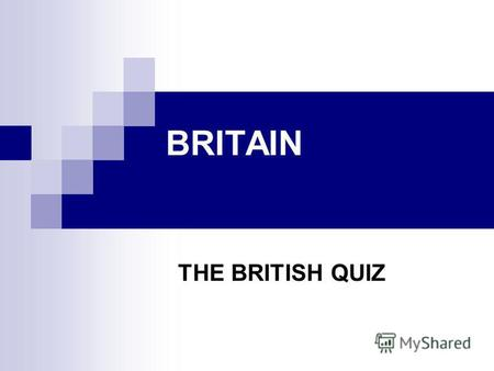 BRITAIN THE BRITISH QUIZ. Part I Choose the correct answer for each question.