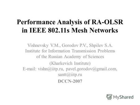 Performance Analysis of RA-OLSR in IEEE 802.11s Mesh Networks Vishnevsky V.M., Gorodov P.V., Shpilev S.A. Institute for Information Transmission Problems.