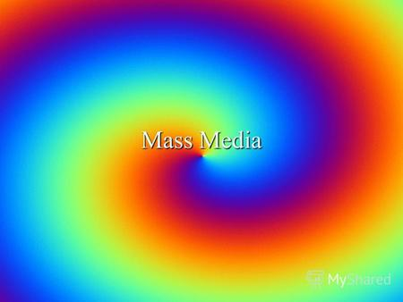 Mass Media Mass Media. Internet I would like to tell you about advantages or disadvantages of Internet. The Internet – a way to communicate with your.
