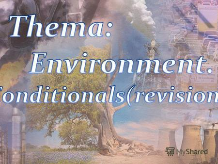Objectives: - Enrich students knowledge about environmental problems; - to develop students reading, listening and speaking skills; - to develop creative.