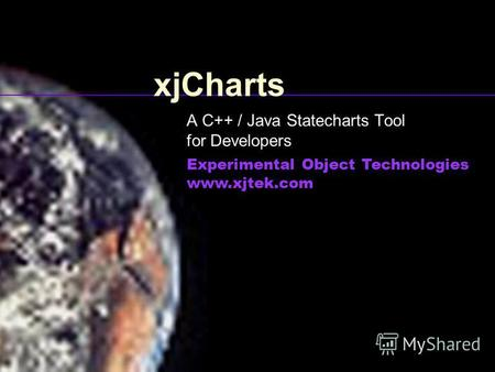 XjCharts A C++ / Java Statecharts Tool for Developers Experimental Object Technologies www.xjtek.com.