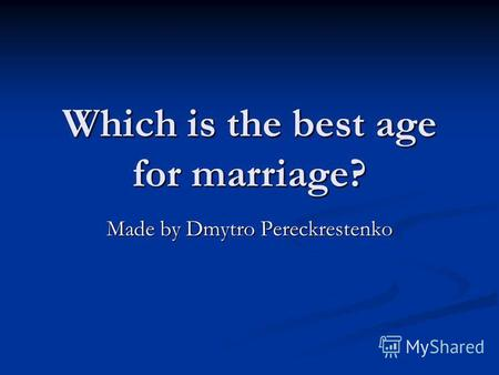 Which is the best age for marriage? Made by Dmytro Pereckrestenko.