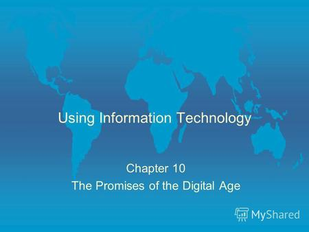 Using Information Technology Chapter 10 The Promises of the Digital Age.