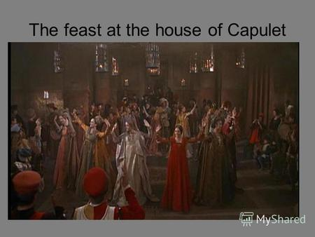 The feast at the house of Capulet. the first meeting.