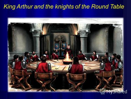 King Arthur and the knights of the Round Table. The second legend Arthur becomes King King Uther became very ill. Merlin came to him and said, Call all.
