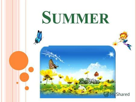 S UMMER It`s summer. Summer months are June July August.