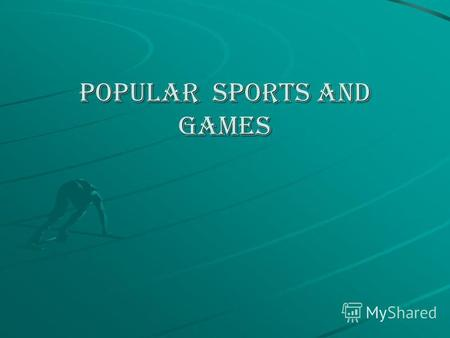 Popular sports and games. All over the world people of different ages are very fond of sports and games. Sport not only helps people to become strong.