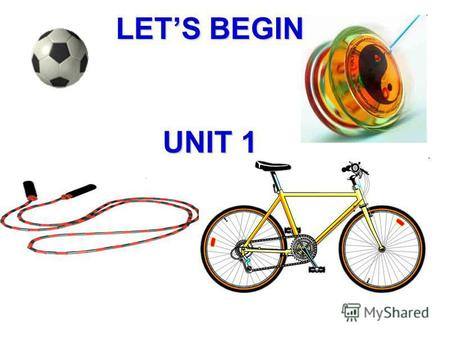UNIT 1 LETS BEGIN. a ball a jump rope a yo yo a yo yo.