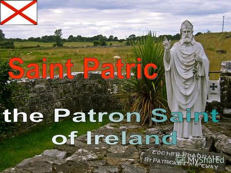 Saint Patric is the patron saint of Ireland. His emblem, adiagonal red cross on a white background, is the flag of Ireland, and part of the British flag.