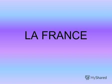 LA FRANCE La France est un pays dEurope occidentale.