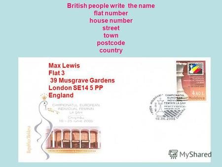 Max Lewis Flat 3 39 Musgrave Gardens London SE14 5 PP England British people write the name flat number house number street town postcode country.