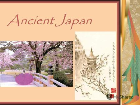 Ancient Japan. Many different ancient civilization exist in the world, such as ancient civilizations of Maya, Egypt, Chine and so on. But my friend and.