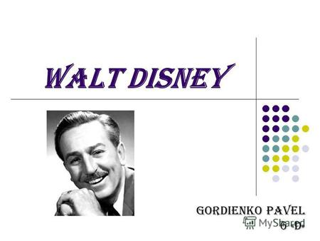WALT DISNEY Gordienko Pavel 6 «D ». BIOGRAPHY Walter Elias Walt Disney December 5, 1901 In USA.