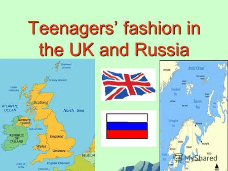 Teenagers fashion in the UK and Russia. S. Maugham said: The well dressed man is he whose clothes you never notice The well dressed man is he whose clothes.