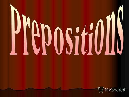 There are a lot of prepositions in English. They play an outstanding role : they connect words in a sentence. We use individual prepositions more frequently.