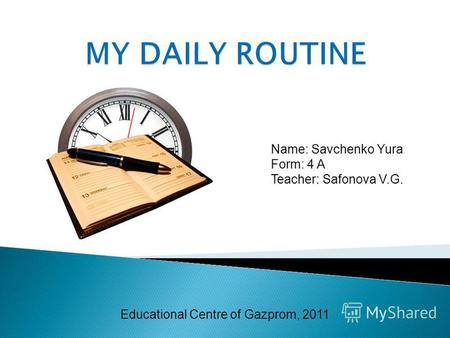 Name: Savchenko Yura Form: 4 A Teacher: Safonova V.G. Educational Centre of Gazprom, 2011.