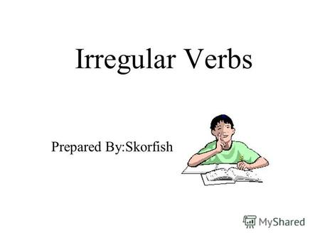 Irregular Verbs Prepared By:Skorfish. COMMON IRREGULAR VERBS blow PresentPastPast Participle ??? Can you list these verb forms?