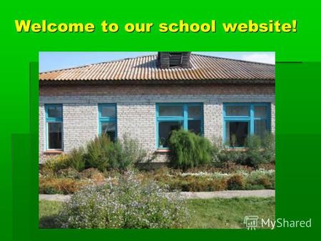 Welcome to our school website!. Our school is small but nice. The fifth form is the biggest. The fourth form is the smallest in our school. And our school.