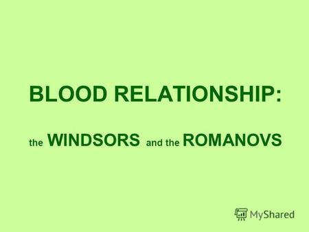 BLOOD RELATIONSHIP: the WINDSORS and the ROMANOVS.