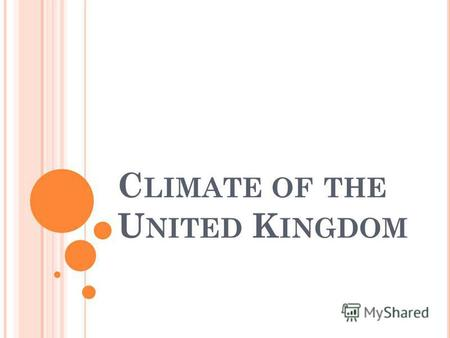 C LIMATE OF THE U NITED K INGDOM. The climate of the United Kingdom is classified as a mid-latitude oceanic climate - warm summers - cool winters - plentiful.
