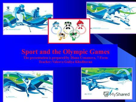 Sport and the Olympic Games The presentation is prepared by Diana Usmanova, 7 Form Teacher: Valeeva Guliya Khaditovna.