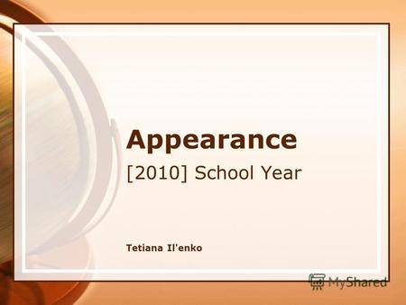 Appearance [2010] School Year Tetiana Il'enko. A poem My sister My sister is pretty, my sister is nice. Shes got a small nose and beautiful eyes. Her.