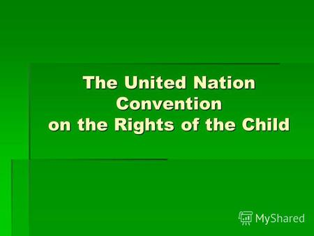 The United Nation Convention on the Rights of the Child.