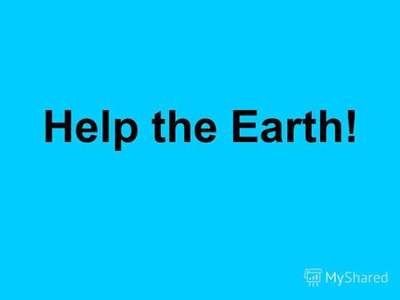 Help the Earth!. 2. Work in pairs. Match the problems and the situations that cause them. Ecological problems A. Air pollution B. Water pollution C. Land.