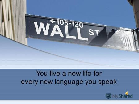 You live a new life for every new language you speak.