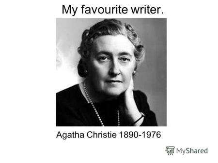 Agatha Christie 1890-1976 My favourite writer.. Agatha Mary Clarissa, Lady Mallowan is famous for the surname of her first husband. She wrote novels.