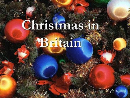 Christmas in Britain. Christmas in Britain is one of the greatest holidays. Its celebrated on the 25-th of December.