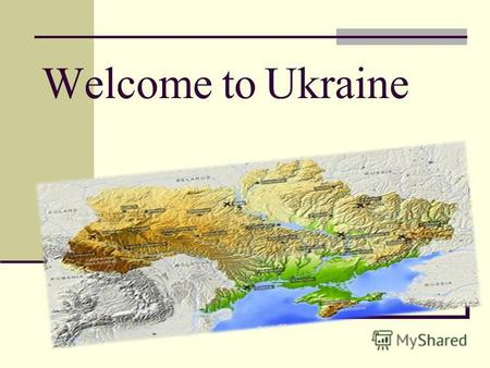 Welcome to Ukraine. Geographical position Ukraine is one of the largest countries in Europe. It is situated in the centre of Europe and borders on Russia,