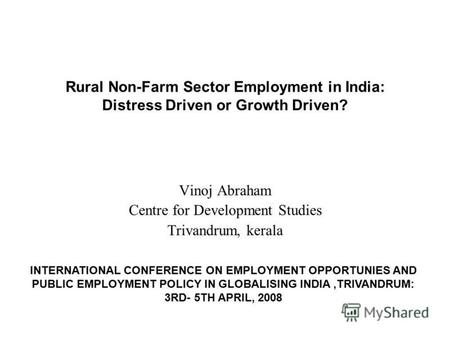 Rural Non-Farm Sector Employment in India: Distress Driven or Growth Driven? Vinoj Abraham Centre for Development Studies Trivandrum, kerala INTERNATIONAL.