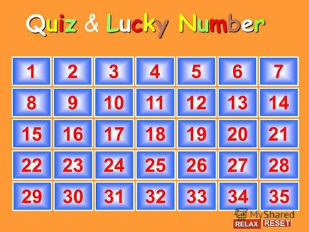1234567 891011121314 15161718192021 22232425262728 29303132333435 RESET RELAX Quiz & L LL Lucky Number.