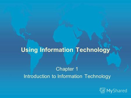 Using Information Technology Chapter 1 Introduction to Information Technology.