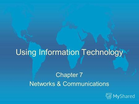 Using Information Technology Chapter 7 Networks & Communications.
